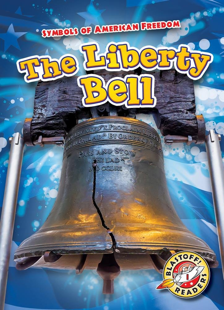 The Liberty Bell Symbols Of American Freedom Kirsten Chang