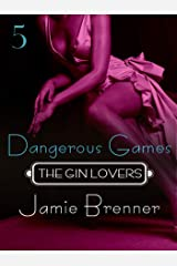 The Gin Lovers #5: Dangerous Games Kindle Edition