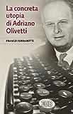 La concreta utopia di Adriano Olivetti (Franco Ferrarotti)