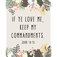 If Ye Love Me, Keep My Commandments. John 14:15: 2019 LDS Youth Theme Floral Border Journal