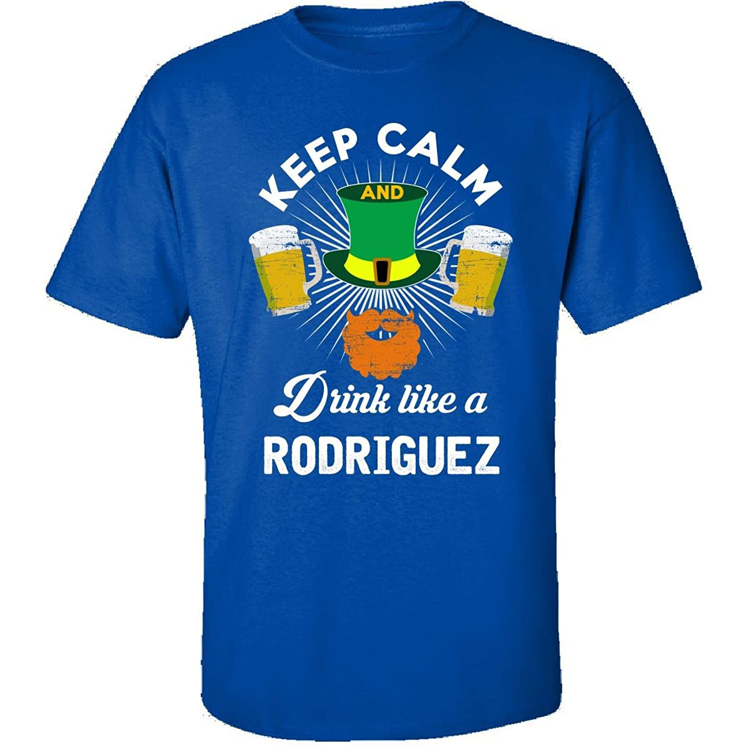 St Patricks Day Keep Calm Drink Like A Rodriguez Gift - Adult Shirt