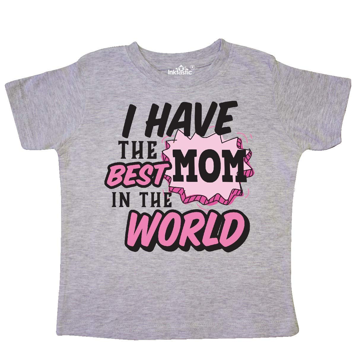inktastic I Have The Best Mom in The World with Speech Bubble Toddler T-Shirt