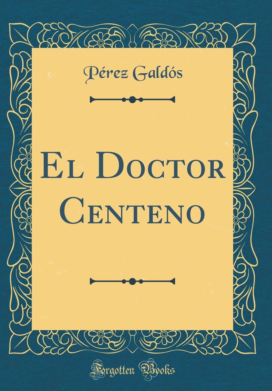 El Doctor Centeno (Classic Reprint) (Spanish Edition) pdf
