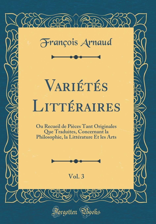 Variétés Littéraires, Vol. 3: Ou Recueil de Pièces Tant Originales Que Traduites, Concernant la Philosophie, la Littérature Et les Arts (Classic Reprint) (French Edition) pdf