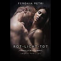 "Rot-Licht-Tot: Erotik-Thriller (Die ""Angstfrau"" 1)"