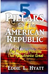 5 Pillars of the American Republic: The Founding Principles That Made America Great Paperback