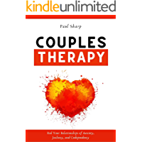 Couples Therapy: Rid Your Relationships of Anxiety, Jealousy, and Codependency. Heal Your Inner Child to Disarm the Narcissist & Unleash the Empath Inside You for Healthier Communication in Marriage!