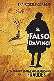 El falso Da Vinci: ¿Pudo ser la vida y obra de Leonardo un FRAUDE?
