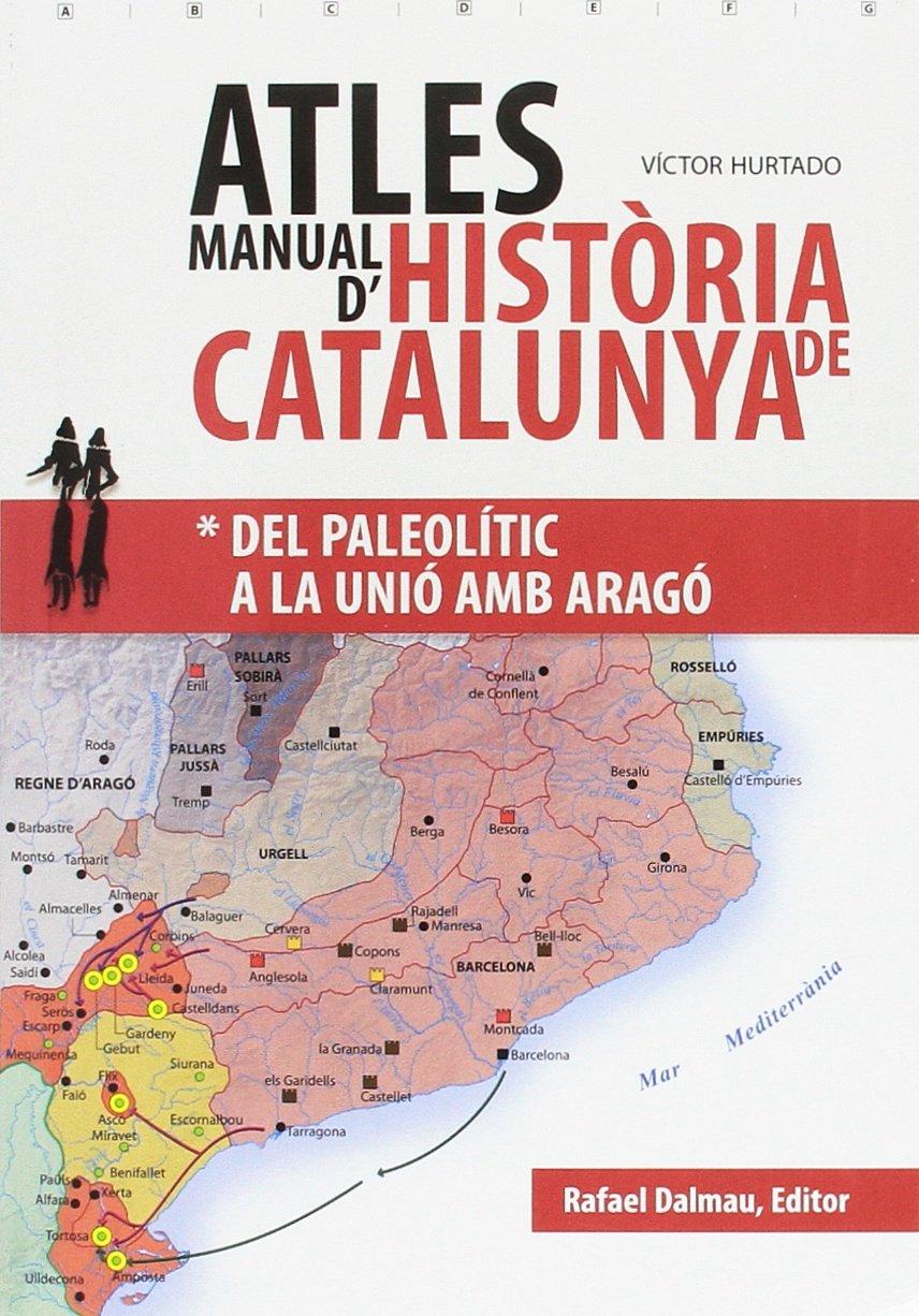 Atles Manual dHistòria de Catalunya: Del paleolític a la ...