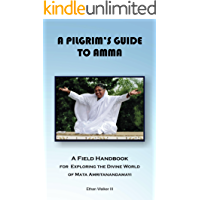 A Pilgrim's Guide To Amma: A Field Handbook for Exploring the Divine World of Mata Amritanandamayi