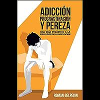 Adicción, procrastinación y pereza: una guía proactiva a la psicología de la motivación (Spanish Edition)