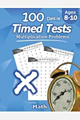 Humble Math - 100 Days of Timed Tests: Multiplication: Grades 3-5, Math Drills, Digits 0-12, Reproducible Practice Problems Paperback