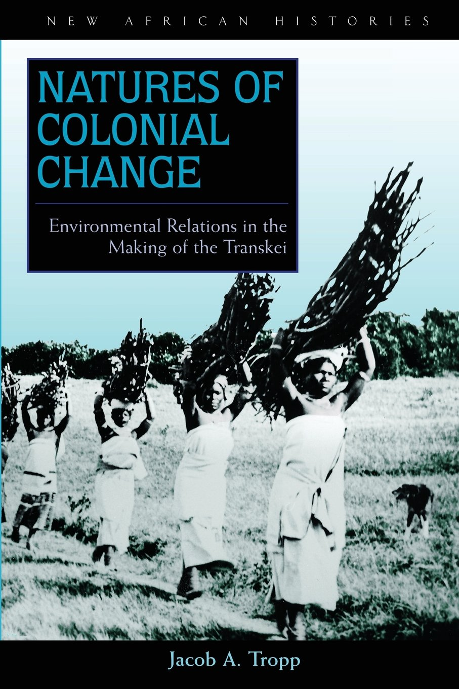 Download Natures of Colonial Change: Environmental Relations in the Making of the Transkei (New African Histories) PDF