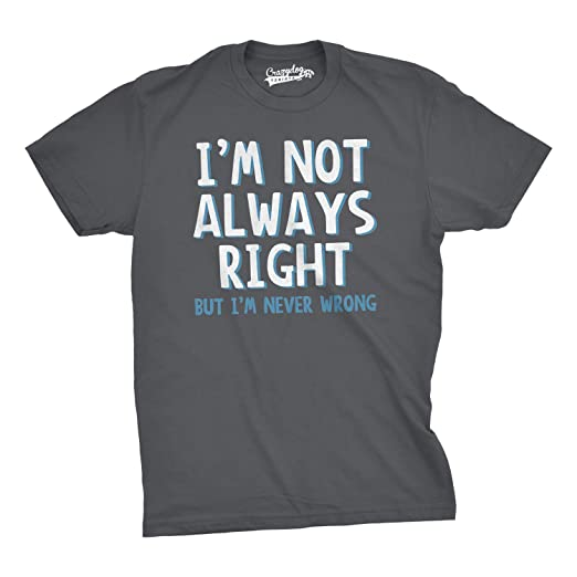 3ec819888 Amazon.com: I'm Not Always Right But I'm Never Wrong T Shirt Funny ...