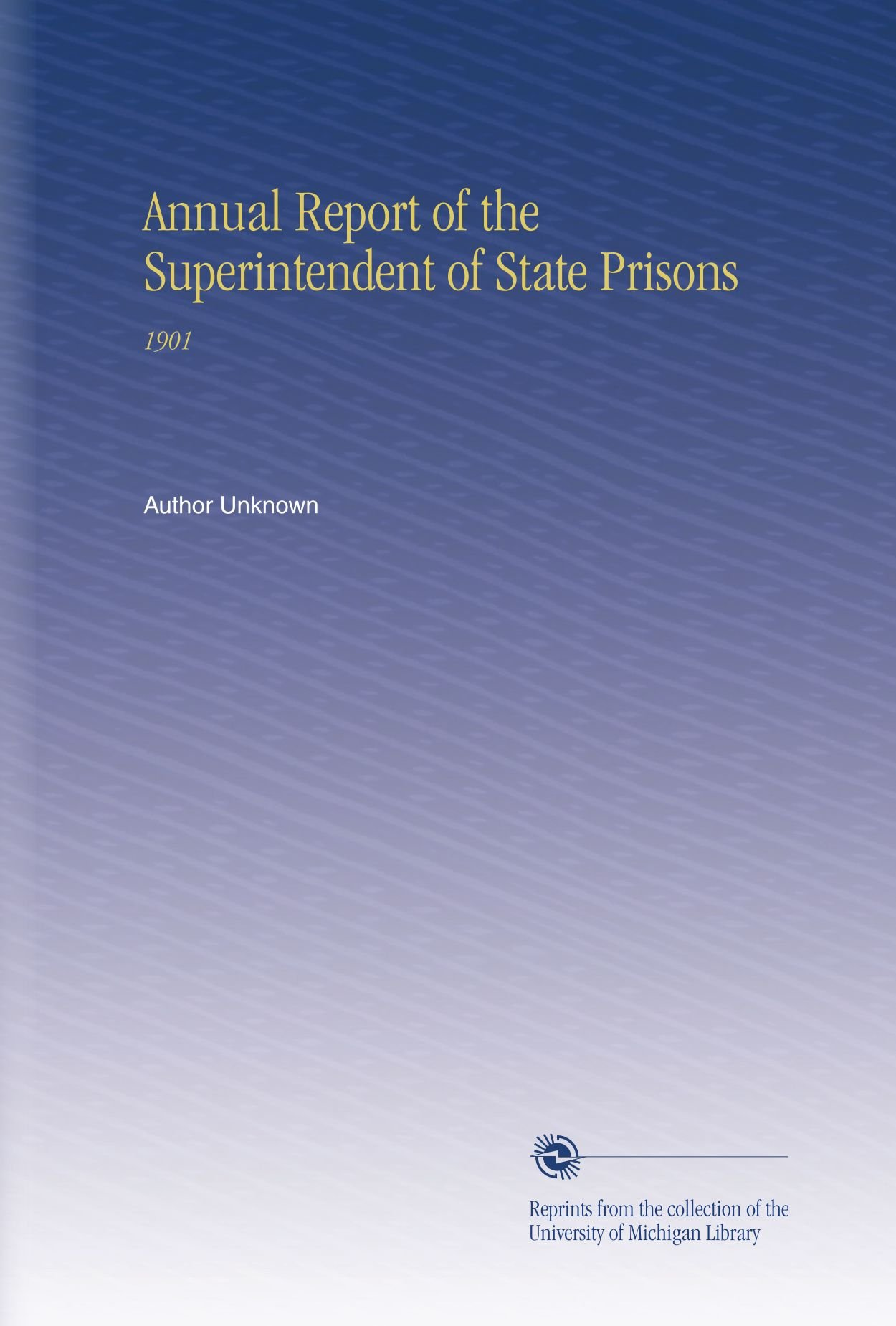 Annual Report of the Superintendent of State Prisons: 1901 pdf epub