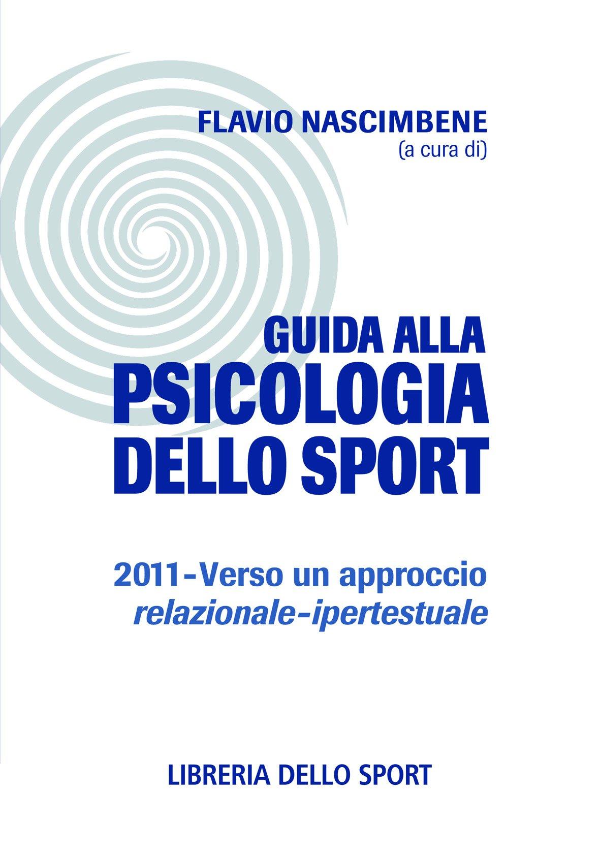 Guida alla psicologia dello sport 2011. Verso un approccio relazionale-ipertestuale Copertina flessibile – 5 dic 2011 F. Nascimbene Libreria dello Sport 8861270344