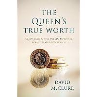 The Queen's True Worth: Unravelling the public & private finances of Queen Elizabeth II