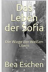 Das Leben der Sofia: Die Wiege der Weißen Löwin (German Edition) Kindle Edition