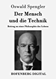 Der Mensch und die Technik: Beitrag zu einer Philosophie des Lebens