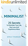 Minimalist: 25 Secrets To Declutter Your Life, Buy Less And Experience More