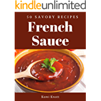 50 Savory French Sauce Recipes: Let's Get Started with The Best French Sauce Cookbook!