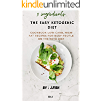 The easy ketogenic diet cookbook low-carb, high-fat recipes for busy people on the keto diet: 5 easy ingredients