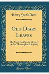 Old Diary Leaves: The Only Authentic History of the Theosophical Society (Classic Reprint) Hardcover