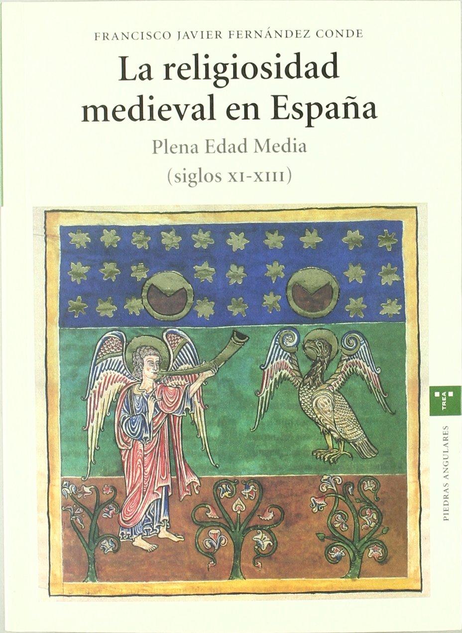 La religiosidad medieval en España. Plena Edad Media siglos XI-XIII: Amazon.es: Fernández Conde, Francisco Javier: Libros