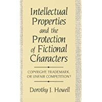 Intellectual Properties and the Protection of Fictional Characters: Copyright, Trademark, or Unfair Competition?