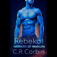Rebekal: A Sci FI Alien Romance (Warriors of Hawkura Book 1) (English Edition)