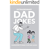 Extraordinary Dad Jokes: Guaranteed To Make Your Dad Laugh