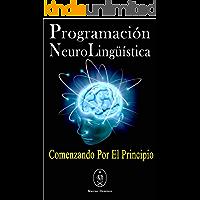 Programación Neurolingüística. Comenzando Por El Principio.