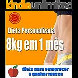 Desafio 8kg em 1 mês - Dieta Personalizada: Dieta para emagrecer e ganhar massa muscular