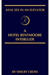 Anal Sex in an Elevator: A Hotel Bentmoore Interlude Kindle Edition