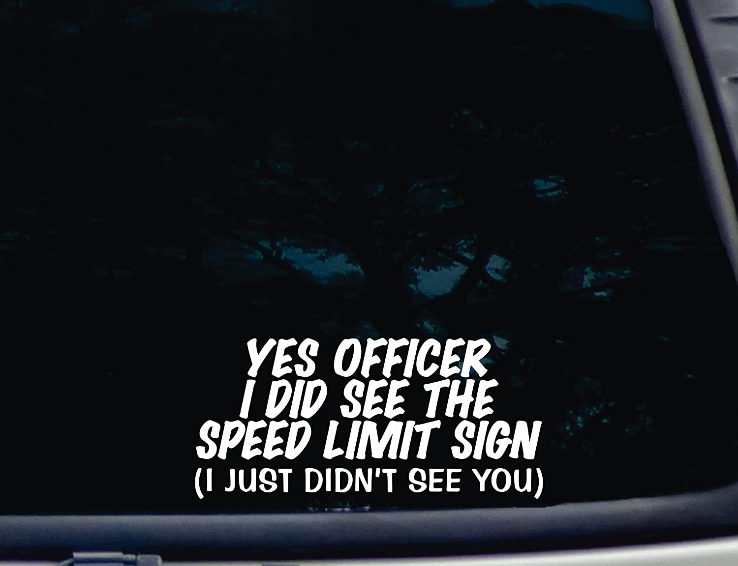 YES OFFICER I Did See the Speed Limit Sign (I just didn't see YOU) - 8' x 3 3/4' die cut vinyl decal for windows, cars, trucks, tool boxes, laptops, MacBook - virtually any hard, smooth surface Barefoot Graphix bf-a-1482