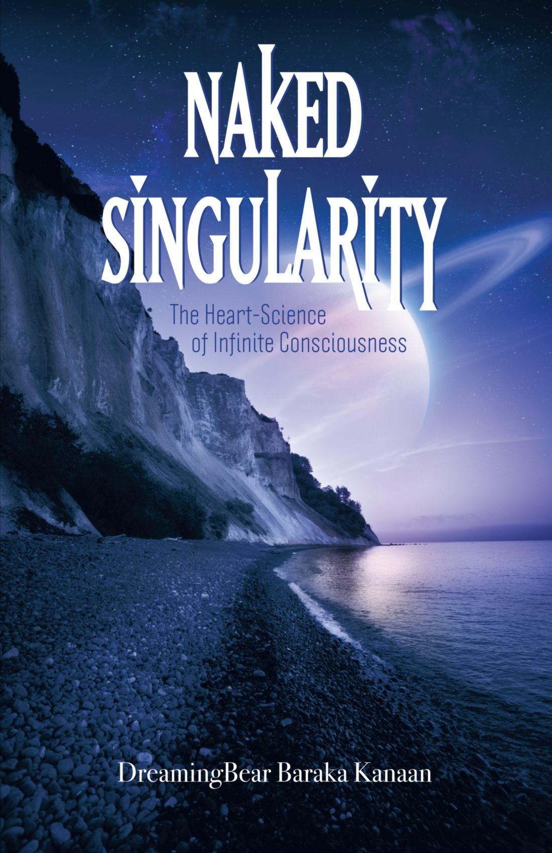 Naked Singularity: The Heart Science of Infinite Conciousness ebook