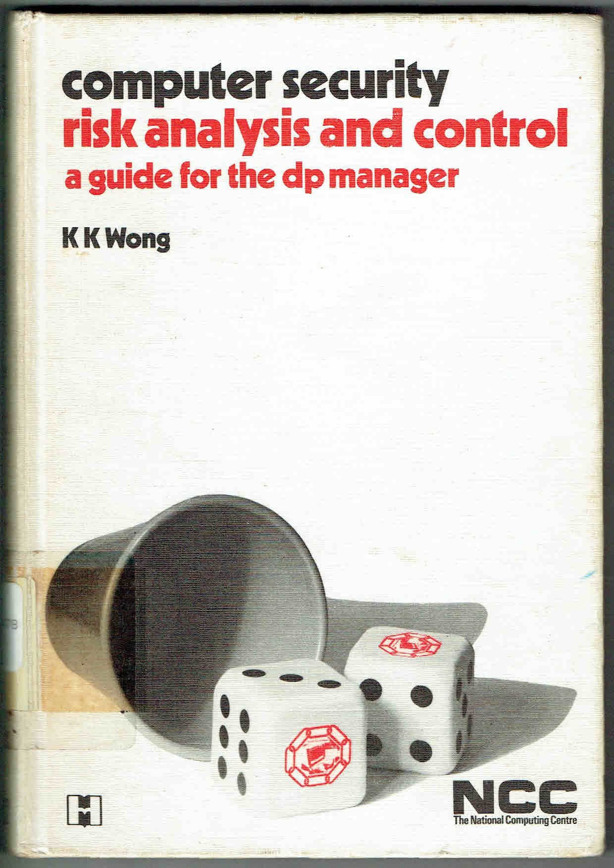 Risk analysis and control: A guide for DP managers (Computer security  series): Kenneth Kiu Wong: 9780810454668: Amazon.com: Books