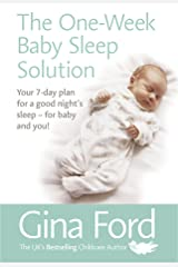 The One-Week Baby Sleep Solution: Your 7 day plan for a good night's sleep – for baby and you! Kindle Edition