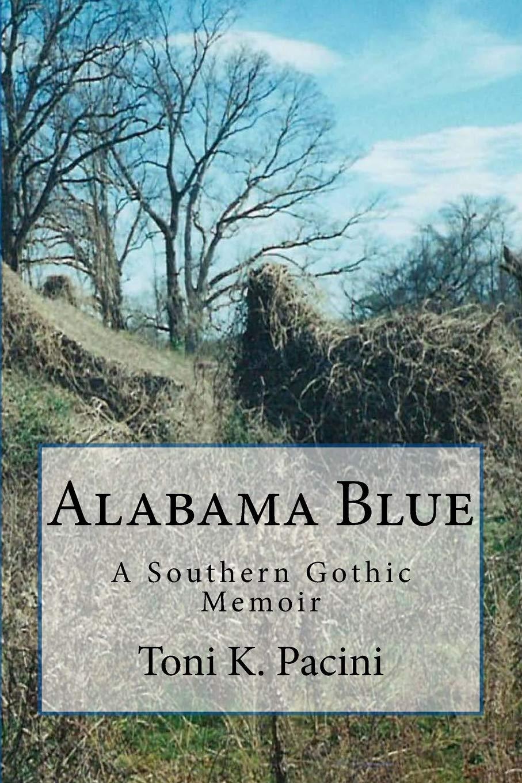 Read Online Alabama Blue: A Southern Gothic Memoir ebook