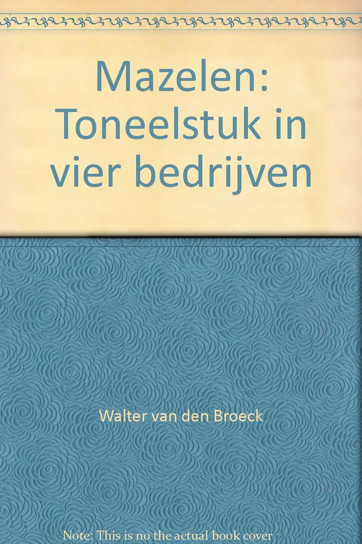 Mazelen Toneelstuk In Vier Bedrijven Walter Van Den Broeck