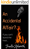 An Accidental Affair?: A hot, steamy tale of lust; perfect for anyone who's ever encountered the right man, at the wrong time...