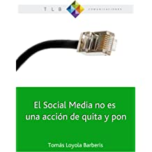El Social Media no es una acción de quita y pon (Spanish Edition) Apr 22, 2013