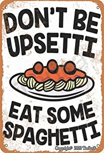 Don't Be Upsetti Eat Some Spaghetti Poster Food Retro Look 20X30 cm Metal Decoration Plaque Sign for Home Kitchen Bathroom Farm Garden Garage Inspirational Quotes Wall Decor