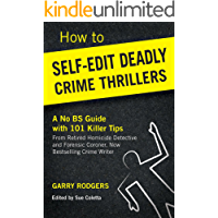 How To Self-Edit Deadly Crime Thrillers: A No BS Guide With 101 Killer Tips (How To Write Deadly Crime Fiction Book 2)