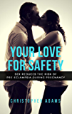 Your Love For Safety, Sex Reduces The Risk Of Pre-Eclampsia During Pregnancy (English Edition)