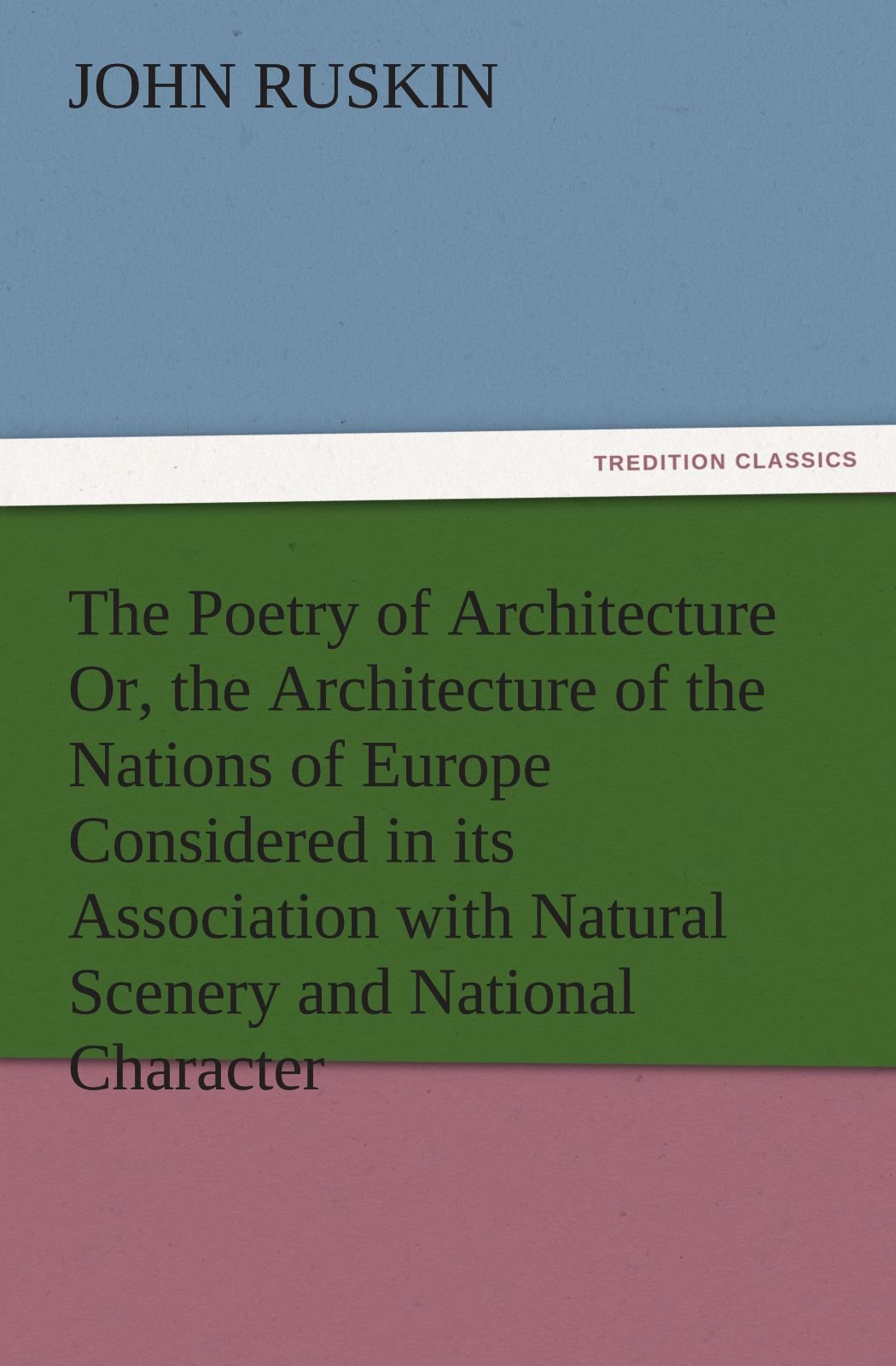 Download The Poetry of Architecture Or, the Architecture of the Nations of Europe Considered in its Association with Natural Scenery and National Character (TREDITION CLASSICS) PDF