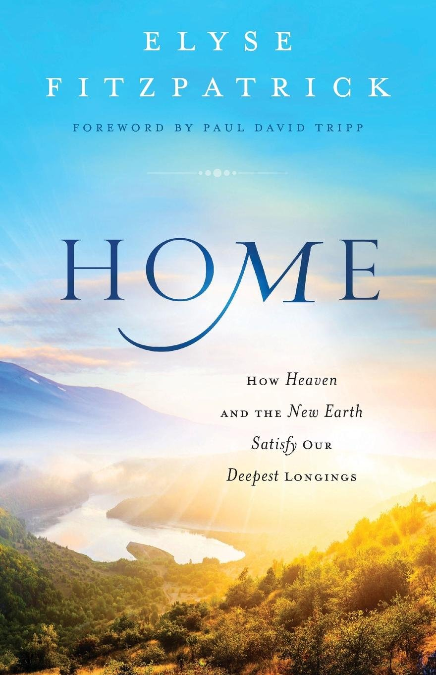 Home How Heaven And The New Earth Satisfy Our Deepest Longings