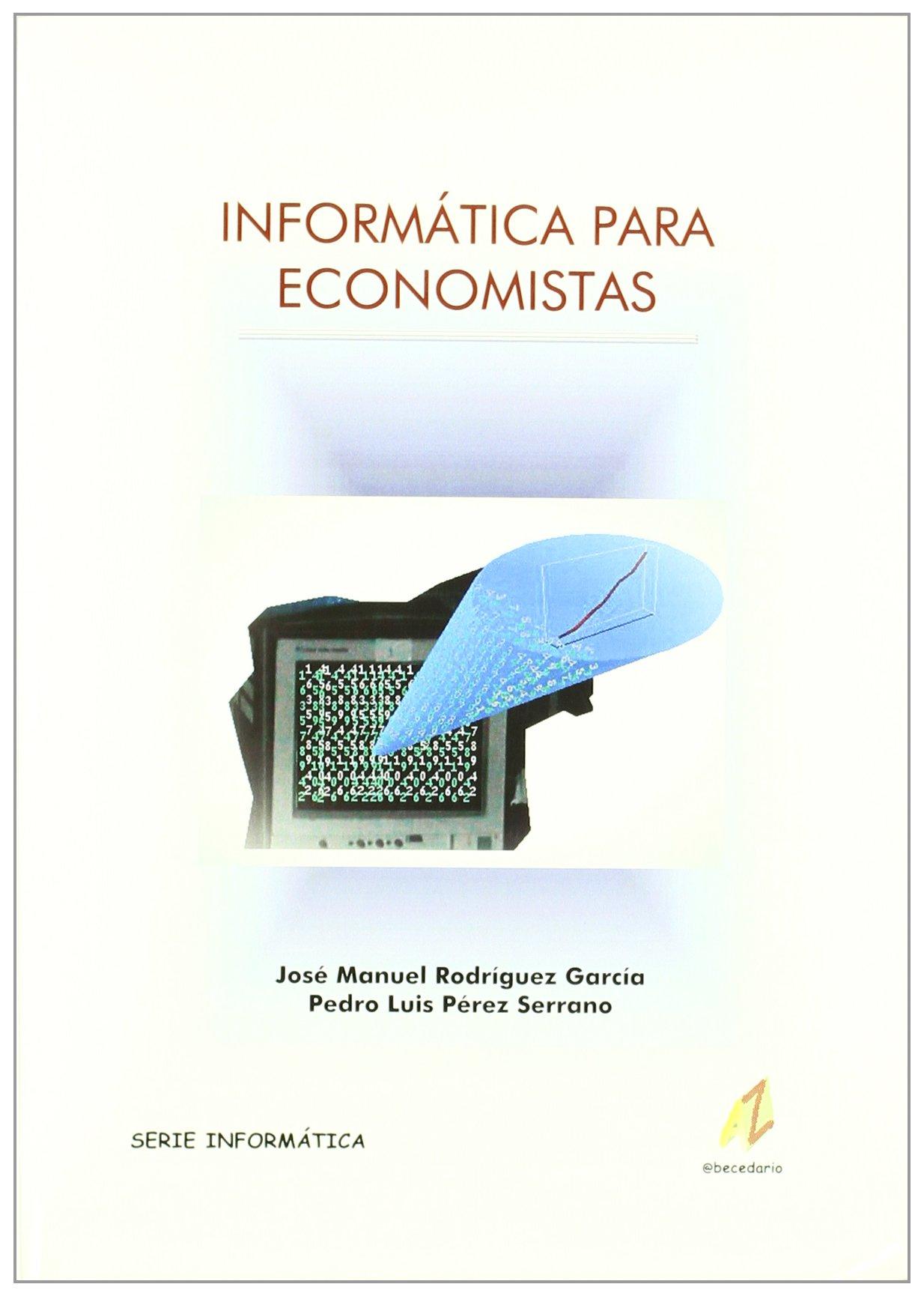 Informática Para Economistas Tapa blanda – 5 may 2010 Jose Manuel Rodriguez Garcia Pedro Luis Perez Serrano Abecedario 8493300039