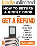 Return a Kindle Book and Get a Refund: How to Return a Kindle Book and Get a Refund in Minutes Step by Step Guide