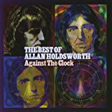 Against The Clock: The Best Of Allan Holdsworth